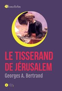 Georges A. Bertrand - Le tisserand de Jérusalem.