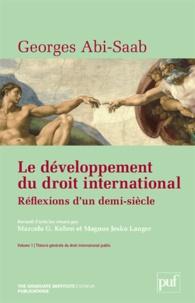 Georges Abi-Saab - Le développement du droit international - Réflexions d'un demi-siècle Volume 1, Théorie générale du droit international public.