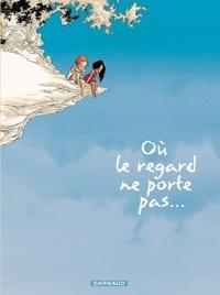 Georges Abolin et Olivier Pont - Où le regard ne porte pas... Tome 1 : .