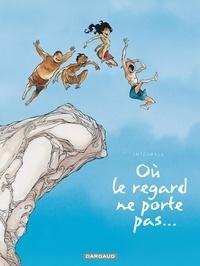 Georges Abolin et Olivier Pont - Où le regard ne porte pas... L'Intégrale : .