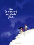 Georges Abolin et Olivier Pont - Où le regard ne porte pas... Tome 2 : .