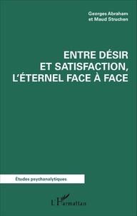 Georges Abraham et Maud Struchen - Entre désir et satisfaction, l'éternel face à face.