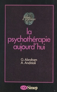 Georges Abraham et Antonio Andreoli - La psychothérapie aujourd'hui.