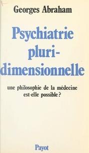 Georges Abraham et Julian de Ajuriaguerra - Psychiatrie pluridimensionnelle - Une philosophie de la médecine est-elle possible ?.