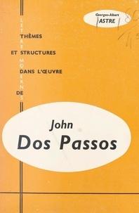 "Georges-Albert Astre - John Dos Passos - De ""L'initiation d'un homme"" à ""U.S.A.""."