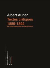 Georges Albert Aurier - Textes critiques (1889-1892) - De l'impressionnisme au symbolisme.
