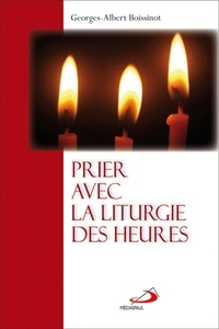 Georges-Albert Boissinot - Prier avec la liturgie des heures.
