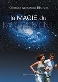 Georges Alexandre Halatas - La magie du mouvement - Le mouvement, c'est la vie... L'inertie, c'est la mort.