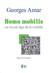 Georges Amar - Homo mobilis, le nouvel âge de la mobilité - Eloge de la reliance.