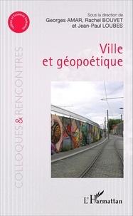 Georges Amar et Rachel Bouvet - Ville et géopoétique.