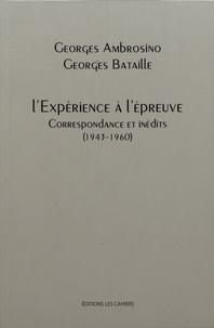 Georges Ambrosino et Georges Bataille - L'expérience à l'épreuve - Correspondance et inédits (1943-1960).