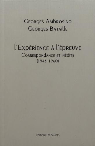 L'expérience à l'épreuve. Correspondance et inédits (1943-1960)