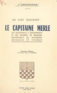 Georges Amiaud-Bellavaud et Agnès de La Gorce - Un chef huguenot : le capitaine Merle et les guerres de religion, notamment en Auvergne, Gévaudan et Vivarais.