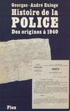 Georges-André Euloge - Histoire de la police et de la gendarmerie - Des origines à 1940.