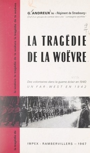 Georges Andreux - La tragédie de la Woëvre - Des volontaires dans la guerre éclair en 1940, un far-west en 1942.