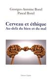Georges-Antoine Borel et Pascal Borel - Cerveau et éthique - Au-delà du bien et du mal.