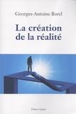 Georges-Antoine Borel - La création de la réalité.