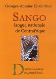 Georges-Antoine Chaduteau - Sango, langue nationale de Centrafrique - Dictionnaire français-sango, lexique sango-français, grammaire pratique du sango.