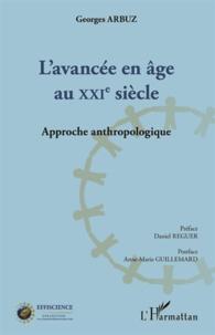 Georges Arbuz - L'avancée en âge au XXIe siècle - Approche anthropologique.