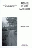 Georges Arbuz - Préparer et vivre sa vieillesse - Faire face aux nouveaux défis de l'avancée en âge.