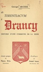 Georges Archer et Armand Lanoux - De Terentiacum à Drancy - Histoire d'une commune de la Seine.