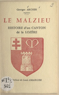 Georges Archer et Louis Amargier - Le Malzieu - Histoire d'un canton de la Lozère.