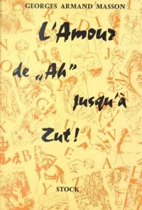 Georges-Armand Masson et Jean-Pierre Alaux - L'amour, de ah ! jusqu'à zut !.