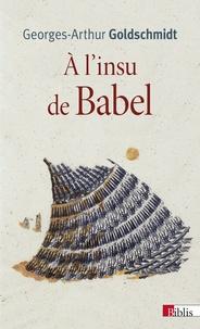 Georges-Arthur Goldschmidt - A l'insu de Babel.
