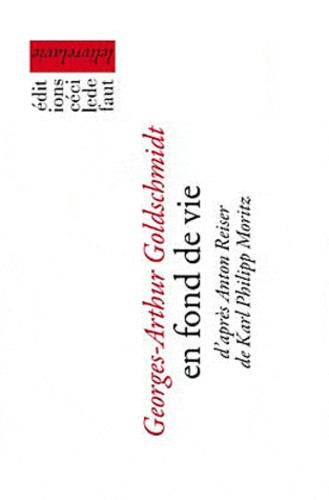 Georges-Arthur Goldschmidt - En fond de vie - D'après Anton Reiser de Karl Philipp Moritz.