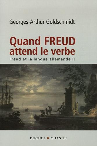 Georges-Arthur Goldschmidt - Freud et la langue allemande - Tome 2, Quand Freud attend le verbe.