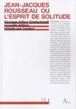 Georges-Arthur Goldschmidt - Jean-Jacques Rousseau ou l'esprit de solitude.