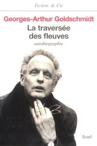 Georges-Arthur Goldschmidt - La traversée des fleuves - Autobiographie.