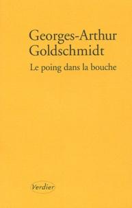 Georges-Arthur Goldschmidt - Le poing dans la bouche - Un parcours.
