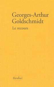 Georges-Arthur Goldschmidt - Le Recours.
