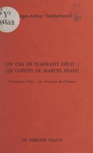 Georges-Arthur Goldschmidt - Un cas de flagrant délit, les contes de Marcel Béalu - L'araignée d'eau - Les mémoires de l'ombre.