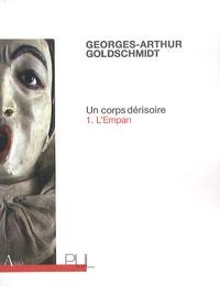 Georges-Arthur Goldschmidt - Un corps dérisoire Tome 1 : L'empan.