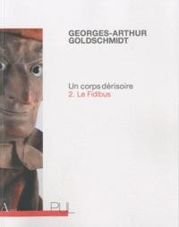 Georges-Arthur Goldschmidt - Un corps dérisoire - Tome 2, Le fidibus.