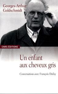 Georges-Arthur Goldschmidt - Un enfant aux cheveux gris - Conversation avec François Dufay.