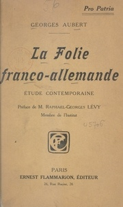 Georges Aubert et Raphaël-Georges Lévy - La folie franco-allemande - Étude contemporaine, 1914.