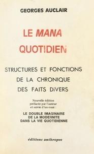 Georges Auclair - Le Mana quotidien : structures et fonctions de la chronique des faits divers - Suivi d'un essai, Le double imaginaire de la modernité dans la vie quotidienne.