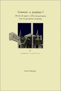 Georges Augustins - Comment se perpétuer ? - Devenir des lignées et destins des patrimoines dans les paysanneries européennes.