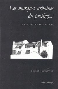 Georges Augustins - Les marques urbaines du prestige - Le cas d'Evora au Portugal.