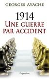 Georges Ayache - 1914 une guerre par accident.