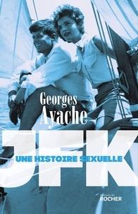 Georges Ayache - JFK - Une histoire sexuelle.