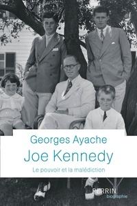 Georges Ayache - Joe Kennedy - Le pouvoir et la malédiction.