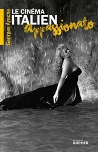 Georges Ayache - Le cinéma italien appassionato - L'âge d'or de Cinecittà.