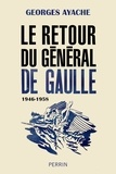 Georges Ayache - Le retour du général de Gaulle - 1946-1958.