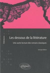 Georges Bafaro - Les dessous de la littérature - Une autre lecture des romans classiques.