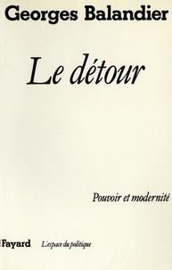 Georges Balandier - Le Détour - Pouvoir et modernité.