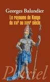 Georges Balandier - Le royaume du Kongo du XVIe au XVIIIe siècle.